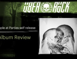 People At Parties Album Review in Uber Rock UK